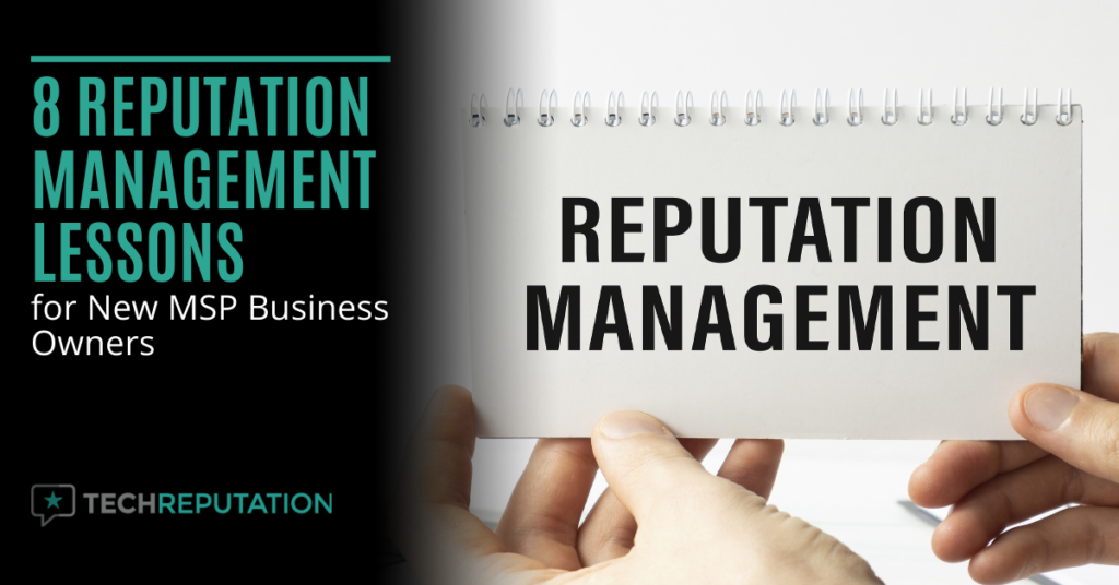 8 Reputation Management Lessons for New MSP Business Owners