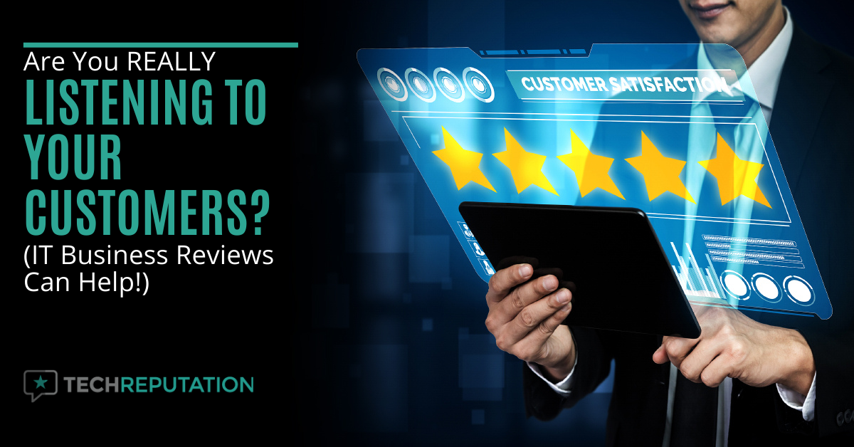 Are You REALLY Listening to Your Customers? (IT Business Reviews Can Help!)