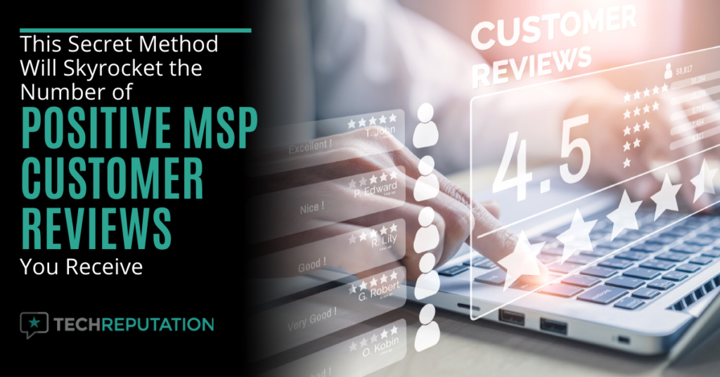 This Secret Method Will Skyrocket the Number of Positive MSP Customer Reviews You Receive
