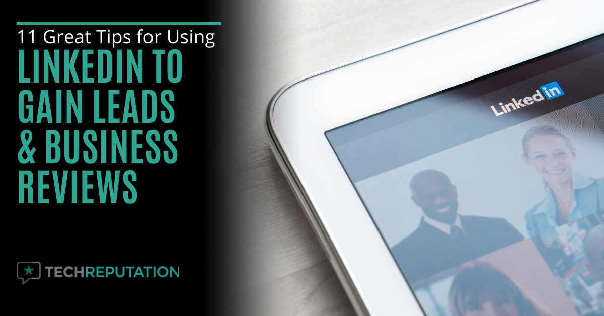 11 Great Tips for Using LinkedIn to Gain Leads & Business Reviews