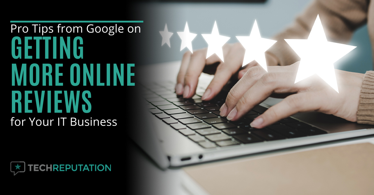 Pro Tips from Google on Getting More Online Reviews for Your IT Business
