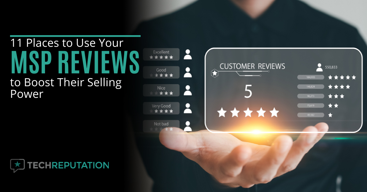 11 Places to Use Your MSP Reviews to Boost Their Selling Power